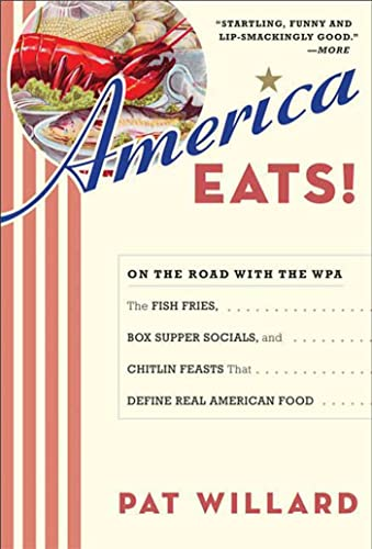 America Eats!: On the Road with the WPA - the Fish Fries, Box Supper Socials, and Chitlin Feasts ...