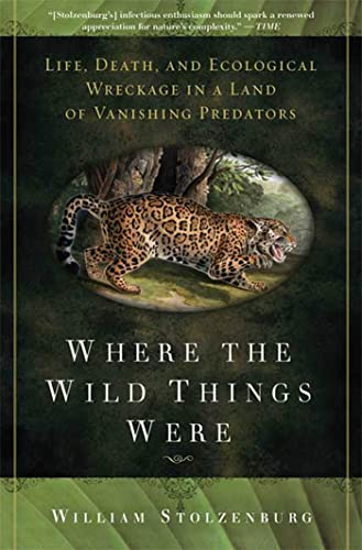 9781596916241: Where the Wild Things Were: Life, Death, and Ecological Wreckage in a Land of Vanishing Predators