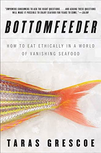 9781596916258: Bottomfeeder: How to Eat Ethically in a World of Vanishing Seafood