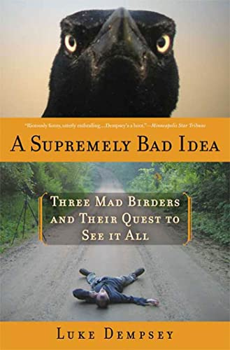 9781596916340: A Supremely Bad Idea: Three Mad Birders and Their Quest to See It All