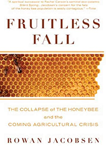 9781596916395: Fruitless Fall: The Collapse of the Honey Bee and the Coming Agricultural Crisis