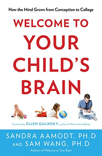 Welcome to Your Child's Brain: How the Mind Grows from Conception to College (1596916494) by Wang, Sam; Aamodt, Sandra