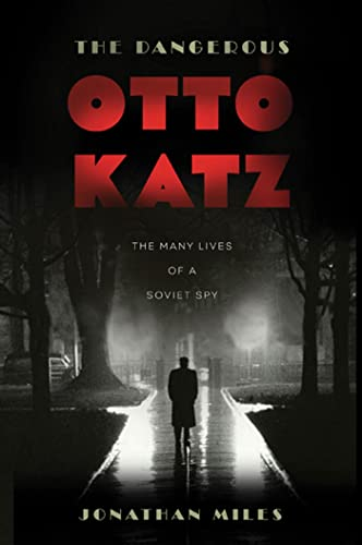 9781596916616: The Dangerous Otto Katz: The Many Lives of a Soviet Spy