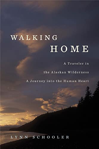 9781596916739: Walking Home: A Traveler in the Alaskan Wilderness, a Journey into the Human Heart