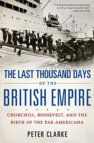 9781596916760: The Last Thousand Days of the British Empire: Churchill, Roosevelt, and the Birth of the Pax Americana
