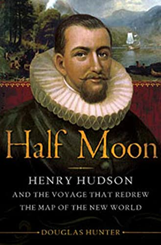 9781596916807: Half Moon: Henry Hudson and the Voyage that Redrew the Map of the New World