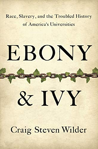 9781596916814: Ebony and Ivy: Race, Slavery, and the Troubled History of America's Universities