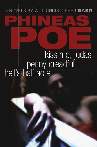 Phineas Poe: Kiss Me/Judas/ Penny Dreadful/Hell's Half Acre: Baer, Will ...