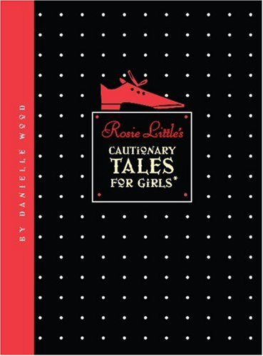 9781596922525: Rosie Little's Cautionary Tales for Girls