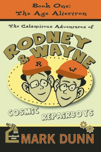 9781596923454: The Age Altertron (Calamitous Adventures of Rodney and Wayne, Cosmic Repairboys)