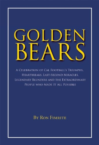 9781596923515: Golden Bears: A Celebration of Cal Football's Triumphs, Heartbreaks, Last-Second Miracles, Legendary Blunders and the Extraordinary People Who Made It All Possible