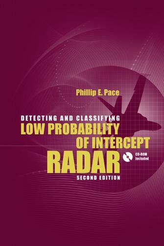 Detecting and Classifying Low Probability of Intercept Radar: Philip E. Pace