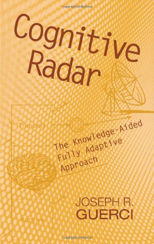 Cognitive Radar: The Knowledge-Aided Fully Adaptive Approach: Guerci, Joseph R.