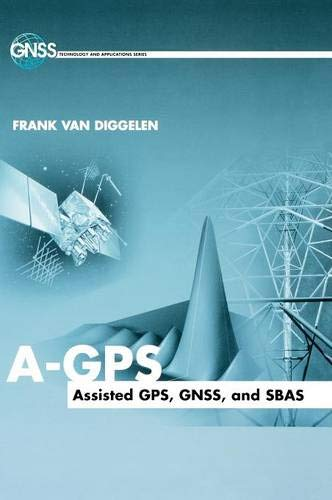9781596933743: A-GPS Assisted GPS, GNSS and SBAS (GNSS Technology and Applications Series)