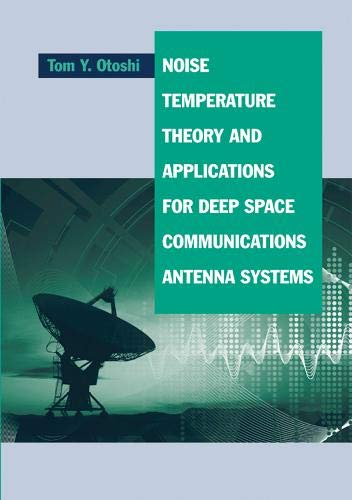 Noise Temperature Theory and Applications for Deep Space Communications Antenna Systems (Artech ...