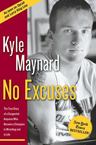 No Excuses: The True Story of a Congenital Amputee Who Became a Champion in Wrestling and in Life: ...
