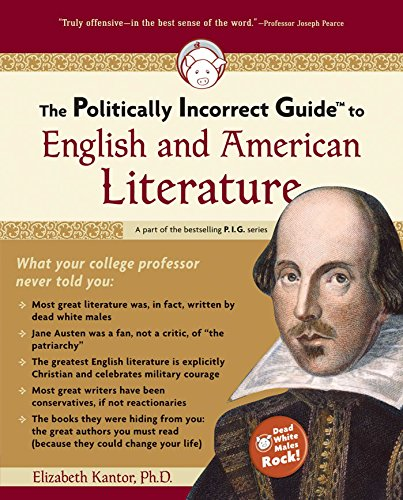 The Politically Incorrect Guide(tm) to English and American Literature (Politically Incorrect Gui...