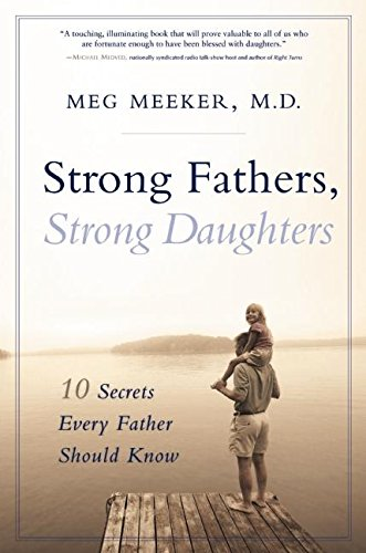 9781596980129: Strong Fathers, Strong Daughters: 10 Secrets Every Father Should Know