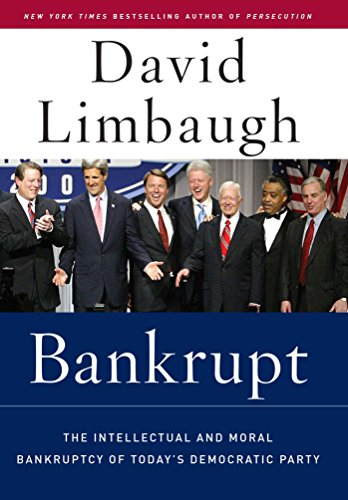 Bankrupt: The Intellectual and Moral Bankruptcy of Today's Democratic Party: David Limbaugh