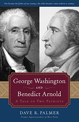 George Washington And Benedict Arnold: A Tale of Two Patriots: Palmer, Dave Richard