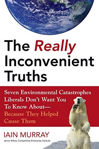 9781596980549: The Really Inconvenient Truths: Seven Environmental Catastrophes Liberals Don't Want You to Know About--Because They Helped Cause Them