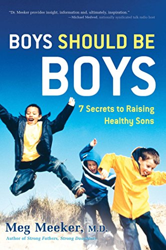9781596980570: Boys Should Be Boys: 7 Secrets to Raising Healthy Sons