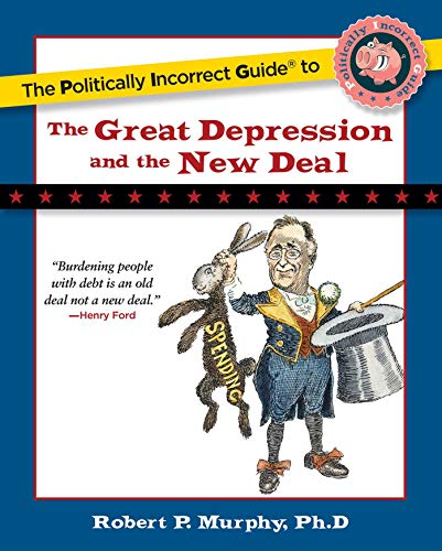 9781596980969: The Politically Incorrect Guide to the Great Depression and the New Deal (The Politically Incorrect Guides)