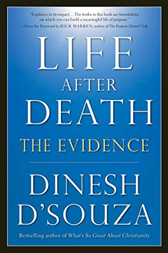 Life After Death: The Evidence: Dinesh D'Souza