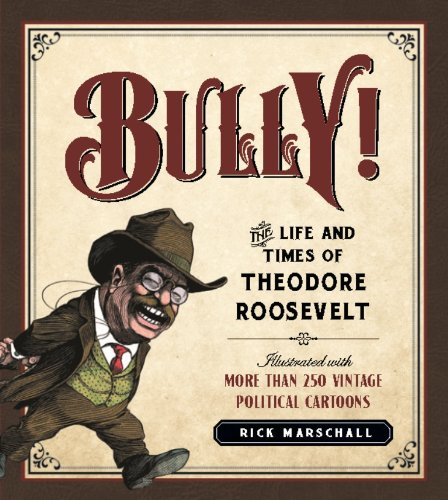 9781596981546: Bully!: The Life and Times of Theodore Roosevelt: Illustrated with More Than 250 Vintage Political Cartoons