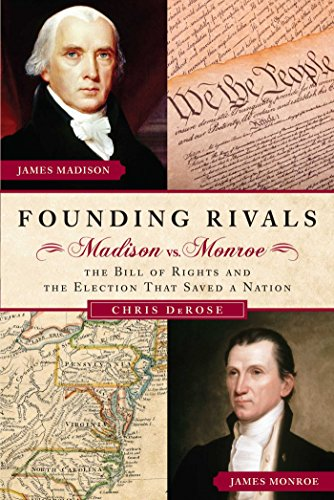 9781596981928: Founding Rivals: Madison vs. Monroe, The Bill of Rights, and The Election that Saved a Nation
