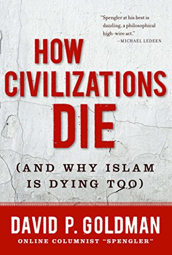 9781596982734: How Civilizations Die: (And Why Islam Is Dying Too)
