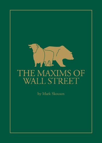 Maxims of Wall Street: A Compendium of Financial Adages, Ancient Proverbs, and Worldly Wisdom (...