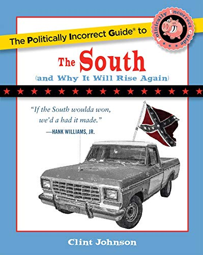 9781596985001: The Politically Incorrect Guide to the South (and Why It Will Rise Again) (Politically Incorrect Guides)