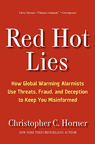 9781596985384: Red Hot Lies: How Global Warming Alarmists Use Threats, Fraud, and Deception to Keep You Misinformed