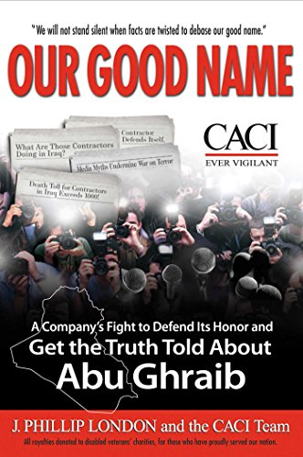 9781596985391: Our Good Name: A Company's Fight to Defend Its Honor and Get the Truth Told About Abu Ghraib