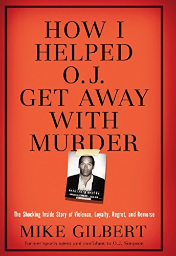 9781596985513: How I Helped O.J. Get Away with Murder: The Shocking Inside Story of Violence, Loyalty, Regret, and Remorse