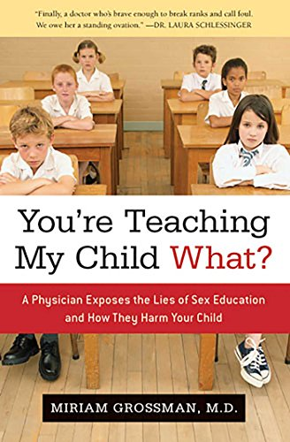 9781596985544: You're Teaching My Child What?: A Physician Exposes the Lies of Sex Ed and How They Harm Your Child