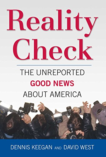 Reality Check: The Unreported Good News About America (1596985607) by Dennis Keegan; David West