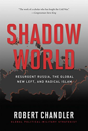 9781596985612: Shadow World: Resurgent Russia, The Global New Left, and Radical Islam