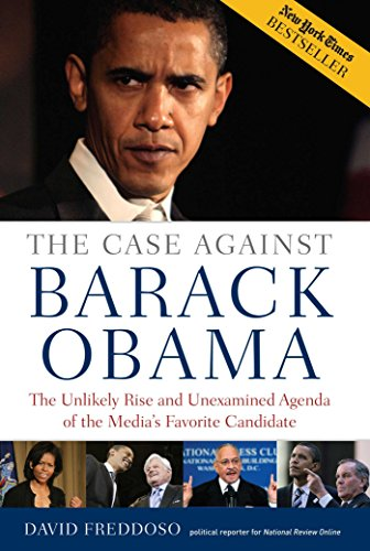 The Case Against Barack Obama : The Unlikely Rise and Unexamined Agenda of the Media's ...