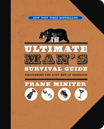 9781596985704: The Ultimate Man's Survival Guide: Rediscovering the Lost Art of Manhood
