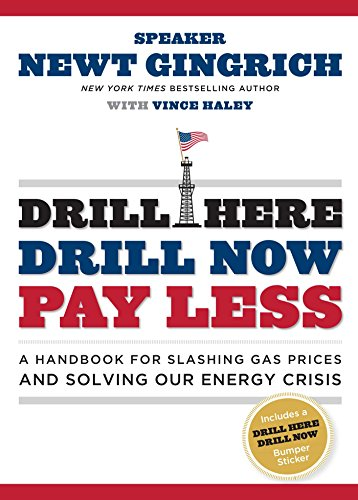 Drill Here, Drill Now, Pay Less: A: Newt Gingrich