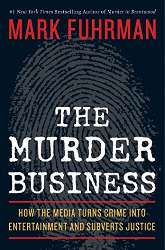 9781596985841: The Murder Business: How the Media Turns Crime Into Entertainment and Subverts Justice