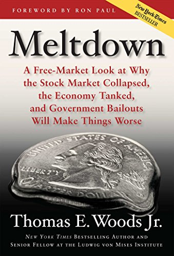 9781596985872: Meltdown: A Free-Market Look at Why the Stock Market Collapsed, the Economy Tanked, and Government Bailouts Will Make Things Worse