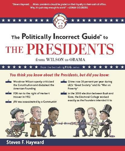 9781596987760: The Politically Incorrect Guide to the Presidents: From Wilson to Obama