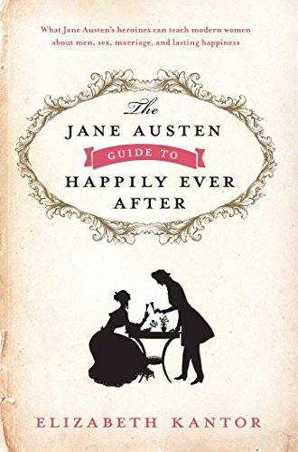 The Jane Austen Guide to Happily Ever After, ADVANCED READERS COPY: Kantor, Elizabeth