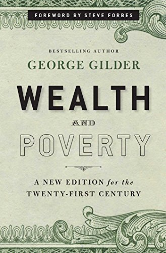 Wealth and Poverty: A New Edition for the Twenty-First Century (1596988096) by George Gilder