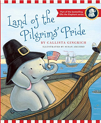 9781596988293: Land of the Pilgrims Pride: Ellis Discovers the 13 Colonies (Ellis the Elephant)