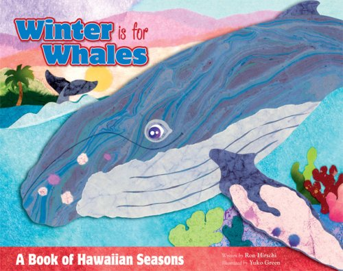 Winter Is for Whales: A Book of Hawaiian Seasons: Hirschi, Ron