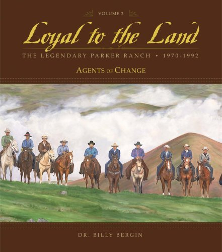 Loyal to the Land: The Legendary Parker Ranch, 1970-1992: Volume 3, Agents of Change: Dr. Billy ...